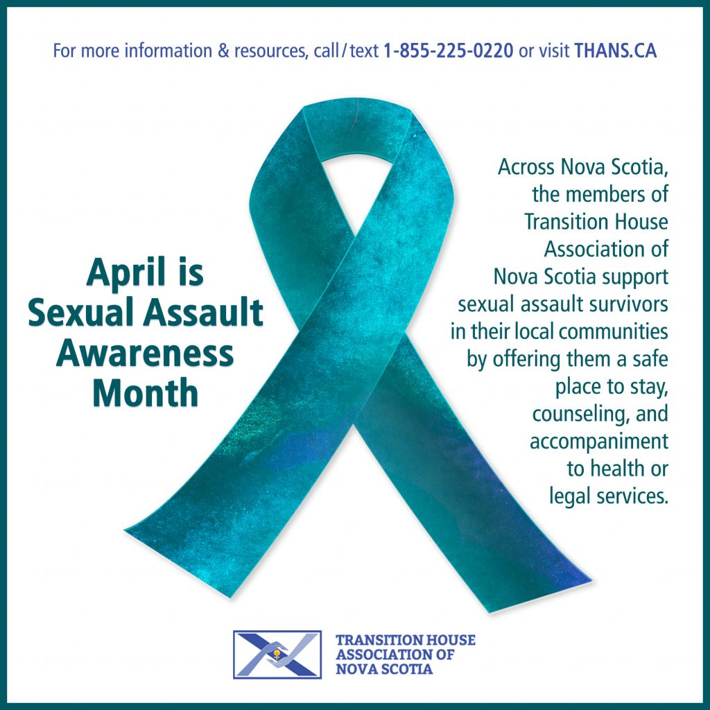 Across Nova Scotia, the members of Transition House Association of Nova Scotia support sexual assault survivors in their local communities by offering them a safe place to stay, counseling, and accompaniment to health or legal services.