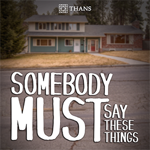 """Background of a house with grass in front yard. It is rather dark. Text over image reads: """"Somebody must say these things"""""""